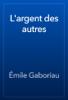 Émile Gaboriau - L'argent des autres artwork