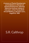 A Lecture On Physical Development And Its Relations To Mental And Spiritual Development Delivered Before The American Institute Of Instruction At Their Twenty-Ninth Annual Meeting In Norwich Conn August 20 1858