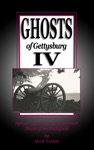 Ghosts Of Gettysburg IV Spirits Apparitions And Haunted Places On The Battlefield