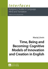 Time Being And Becoming Cognitive Models Of Innovation And Creation In English