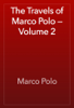 Marco Polo - The Travels of Marco Polo — Volume 2 artwork