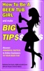 How To Be a Beer Tub Girl and Make Big Tips. Discover Powerful Tactics to Entice Customers to Your Beer Tub
