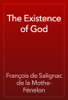 François de Salignac de la Mothe- Fénelon - The Existence of God artwork