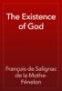 François de Salignac de la Mothe- Fénelon - The Existence of God artwork
