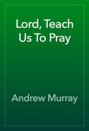 Lord, Teach Us To Pray book