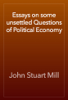 John Stuart Mill - Essays on some unsettled Questions of Political Economy grafismos