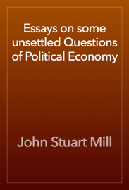 Essays on some unsettled Questions of Political Economy book