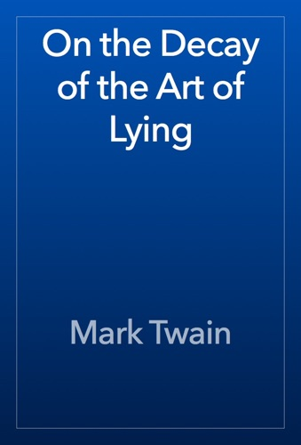 Mark Twain - On the Decay of the Art of Lying