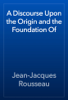Jean-Jacques Rousseau - A Discourse Upon the Origin and the Foundation Of artwork
