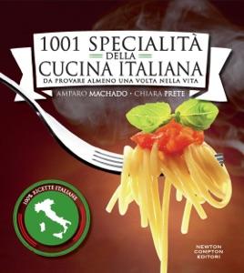 1001 specialità della cucina italiana da provare almeno una volta nella vita da Amparo Machado & Chiara Prete