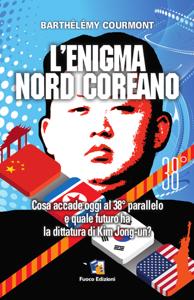 L'enigma nord-coreano: Cosa accade oggi al 38° parallelo e quale futuro ha la dittatura di Kim Jong-un Copertina del libro