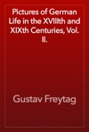 Pictures Of German Life In The XVIIIth And XIXth Centuries Vol II