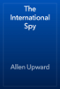 Allen Upward - The International Spy artwork