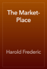 Harold Frederic - The Market-Place artwork