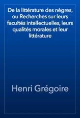 De la littérature des nègres, ou Recherches sur leurs facultés intellectuelles, leurs qualités morales et leur littérature