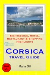 Corsica France Travel Guide - Sightseeing Hotel Restaurant  Shopping Highlights Illustrated