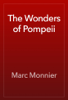 Marc Monnier - The Wonders of Pompeii artwork