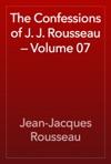 The Confessions Of J J Rousseau  Volume 07
