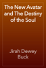 Jirah Dewey Buck - The New Avatar and The Destiny of the Soul artwork