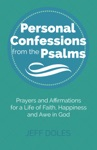 Personal Confessions From The Psalms  Prayers And Affirmations For A Life Of Faith Happiness And Awe In God