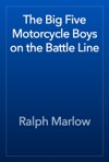 The Big Five Motorcycle Boys On The Battle Line