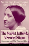 The Scarlet Letter  A Scarlet Stigma Romance And The Adapted Play Illustrated Edition