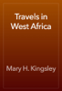 Mary H. Kingsley - Travels in West Africa artwork