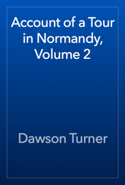 Account of a Tour in Normandy, Volume 2 book