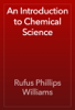 Rufus Phillips Williams - An Introduction to Chemical Science artwork