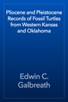 Pliocene And Pleistocene Records Of Fossil Turtles From Western Kansas And Oklahoma