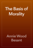Annie Wood Besant - The Basis of Morality artwork