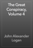 John Alexander Logan - The Great Conspiracy, Volume 4 artwork