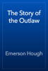 Emerson Hough - The Story of the Outlaw artwork