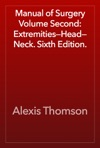 Manual Of Surgery Volume Second ExtremitiesHeadNeck Sixth Edition