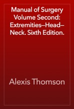 Manual Of Surgery Volume Second: Extremities—Head—Neck. Sixth Edition.