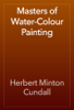 Herbert Minton Cundall - Masters of Water-Colour Painting  artwork