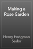 Henry Hodgman Saylor - Making a Rose Garden artwork