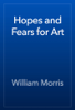 William Morris - Hopes and Fears for Art artwork