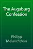 Philipp Melanchthon - The Augsburg Confession artwork