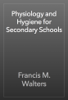Francis M. Walters - Physiology and Hygiene for Secondary Schools artwork