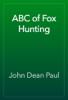 John Dean Paul - ABC of Fox Hunting artwork