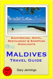 Maldives Travel Guide - Sightseeing, Hotel, Restaurant & Shopping Highlights (Illustrated)