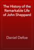 Daniel Defoe - The History of the Remarkable Life of John Sheppard artwork