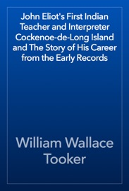 John Eliot S First Indian Teacher And Interpreter Cockenoe De Long Island And The Story Of His Career From The Early Records