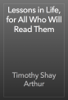 Timothy Shay Arthur - Lessons in Life, for All Who Will Read Them artwork