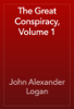 John Alexander Logan - The Great Conspiracy, Volume 1 artwork