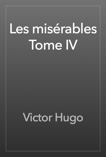 Victor Hugo - Les misérables Tome IV