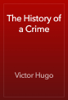 Victor Hugo - The History of a Crime artwork
