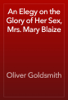 Oliver Goldsmith - An Elegy on the Glory of Her Sex, Mrs. Mary Blaize artwork