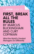 A Joosr Guide To… First, Break All The Rules By Marcus Buckingham And Curt Coffman